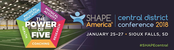 2018 SHAPE America Central District Conference, January 25-27, Sioux Falls, SD