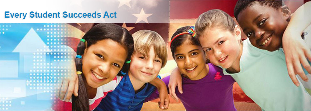 The Every Student Succeeds Act >> Every Student Succeeds Act